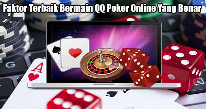 Faktor Terbaik Bermain QQ Poker Online Yang Benar