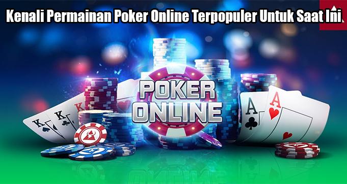 Kenali Permainan Poker Online Terpopuler Untuk Saat Ini